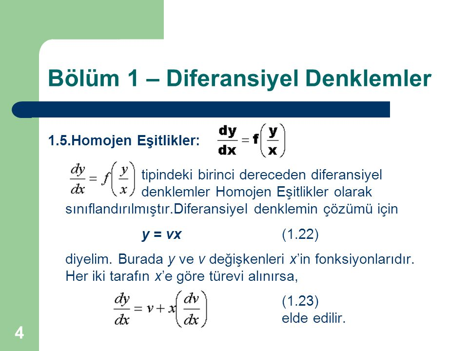 4 Bölüm 1 – Diferansiyel Denklemler 1.5.Homojen Eşitlikler: tipindeki birinci dereceden diferansiyel denklemler Homojen Eşitlikler olarak sınıflandırılmıştır.Diferansiyel denklemin çözümü için y = vx(1.22) diyelim.