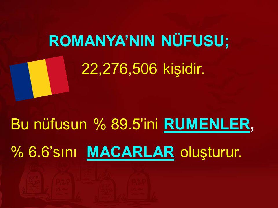 ROMANYA'NIN NÜFUSU; 22,276,506 kişidir. Bu nüfusun % 89.5'ini RUMENLER,RUMENLER % 6.6'sını MACARLAR oluşturur.MACARLAR