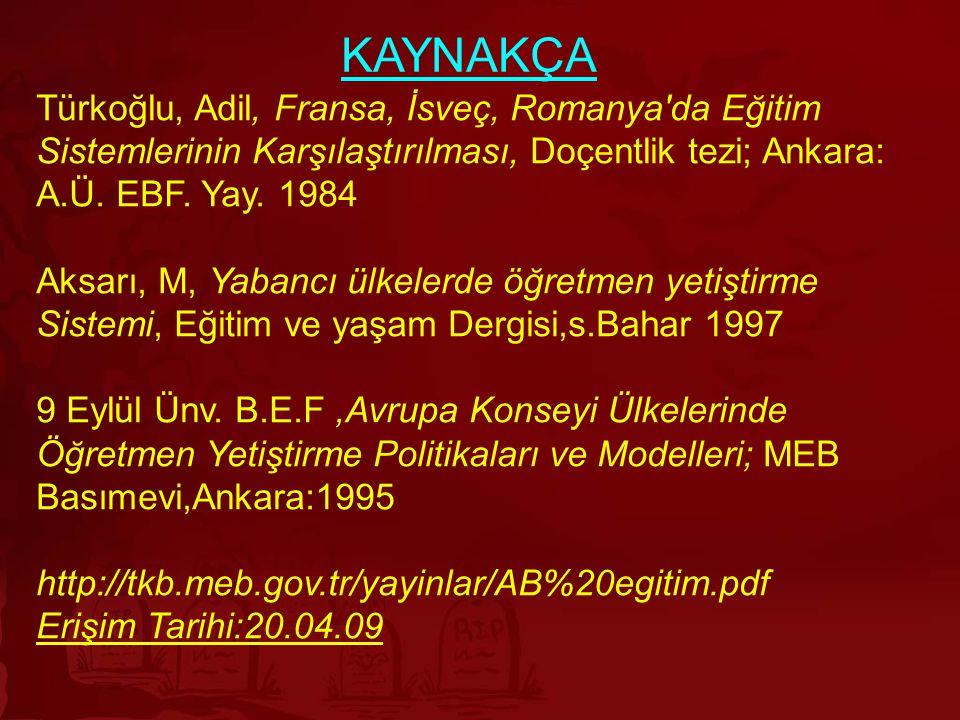 KAYNAKÇA Türkoğlu, Adil, Fransa, İsveç, Romanya'da Eğitim Sistemlerinin Karşılaştırılması, Doçentlik tezi; Ankara: A.Ü. EBF. Yay. 1984 Aksarı, M, Yaba