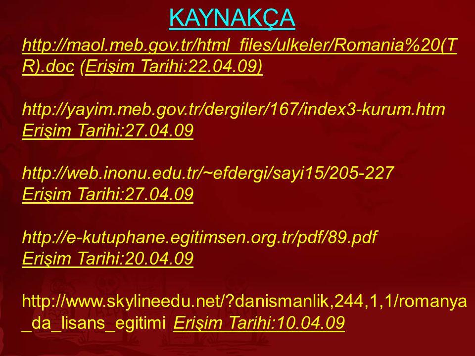 KAYNAKÇA http://maol.meb.gov.tr/html_files/ulkeler/Romania%20(T R).doc (Erişim Tarihi:22.04.09) http://yayim.meb.gov.tr/dergiler/167/index3-kurum.htm