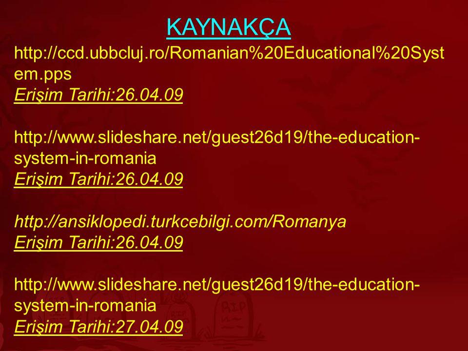 KAYNAKÇA http://ccd.ubbcluj.ro/Romanian%20Educational%20Syst em.pps Erişim Tarihi:26.04.09 http://www.slideshare.net/guest26d19/the-education- system-