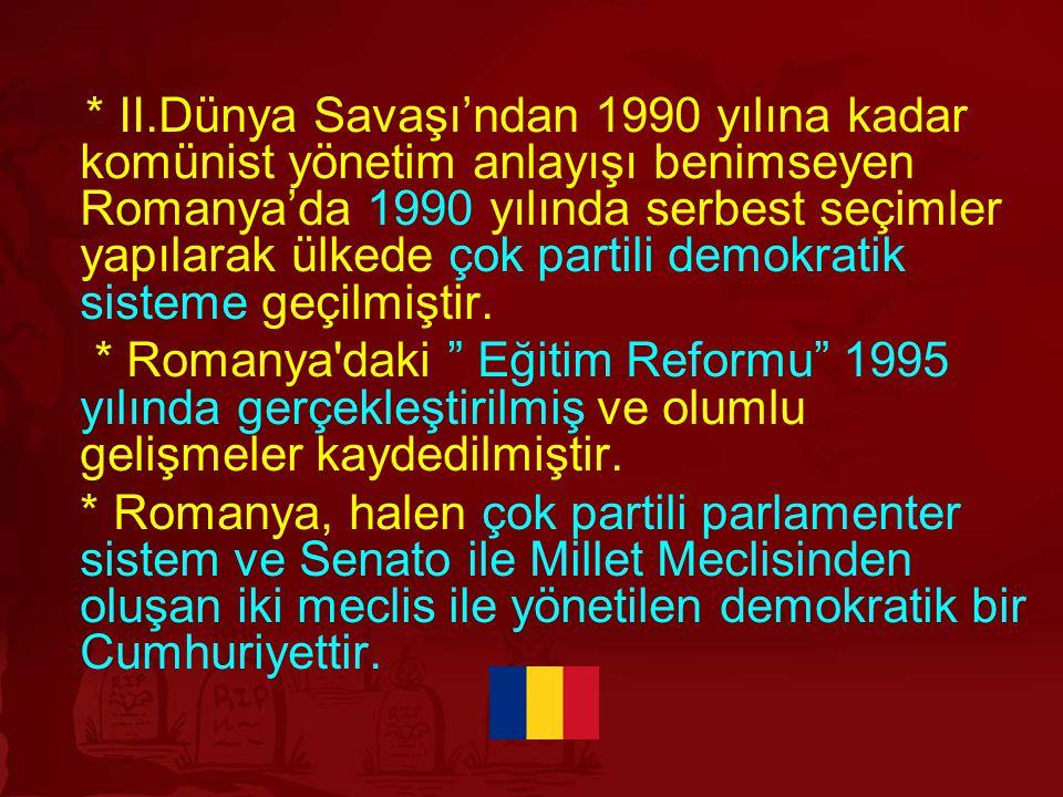 * II.Dünya Savaşı'ndan 1990 yılına kadar komünist yönetim anlayışı benimseyen Romanya'da 1990 yılında serbest seçimler yapılarak ülkede çok partili de