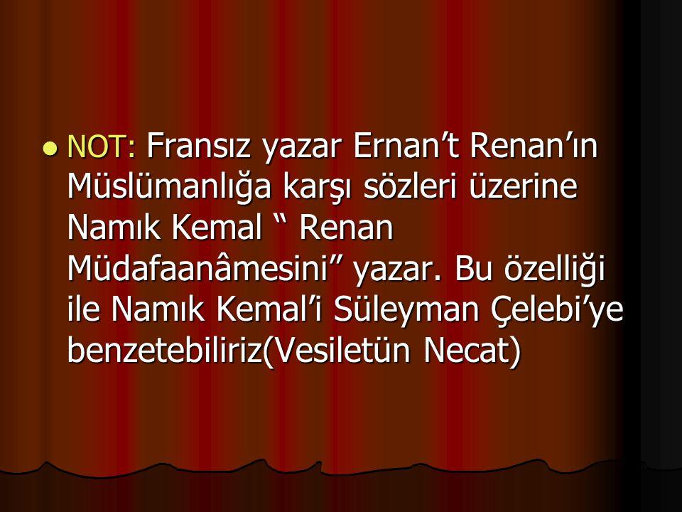 NOT: Fransız yazar Ernan't Renan'ın Müslümanlığa karşı sözleri üzerine Namık Kemal Renan Müdafaanâmesini yazar.