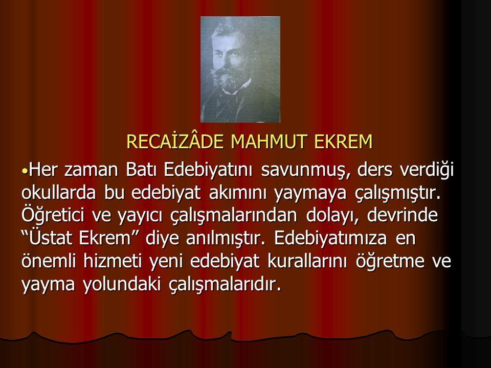 RECAİZÂDE MAHMUT EKREM Her zaman Batı Edebiyatını savunmuş, ders verdiği okullarda bu edebiyat akımını yaymaya çalışmıştır.