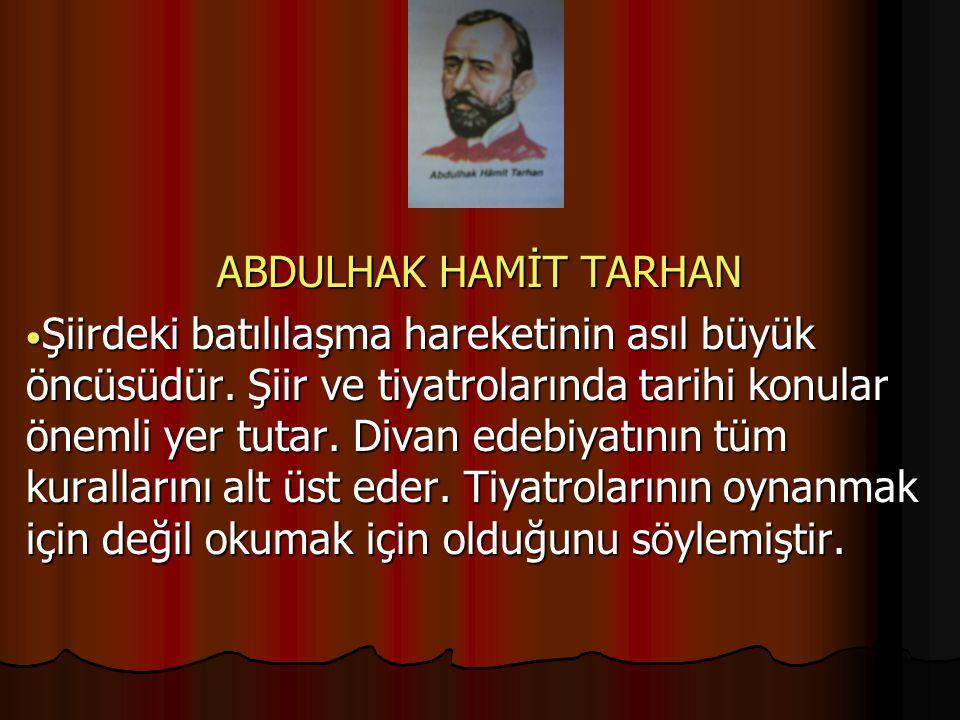 ABDULHAK HAMİT TARHAN Şiirdeki batılılaşma hareketinin asıl büyük öncüsüdür.