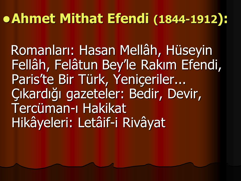 Ahmet Mithat Efendi (1844-1912 ): Ahmet Mithat Efendi (1844-1912 ): Romanları: Hasan Mellâh, Hüseyin Fellâh, Felâtun Bey'le Rakım Efendi, Paris'te Bir Türk, Yeniçeriler...