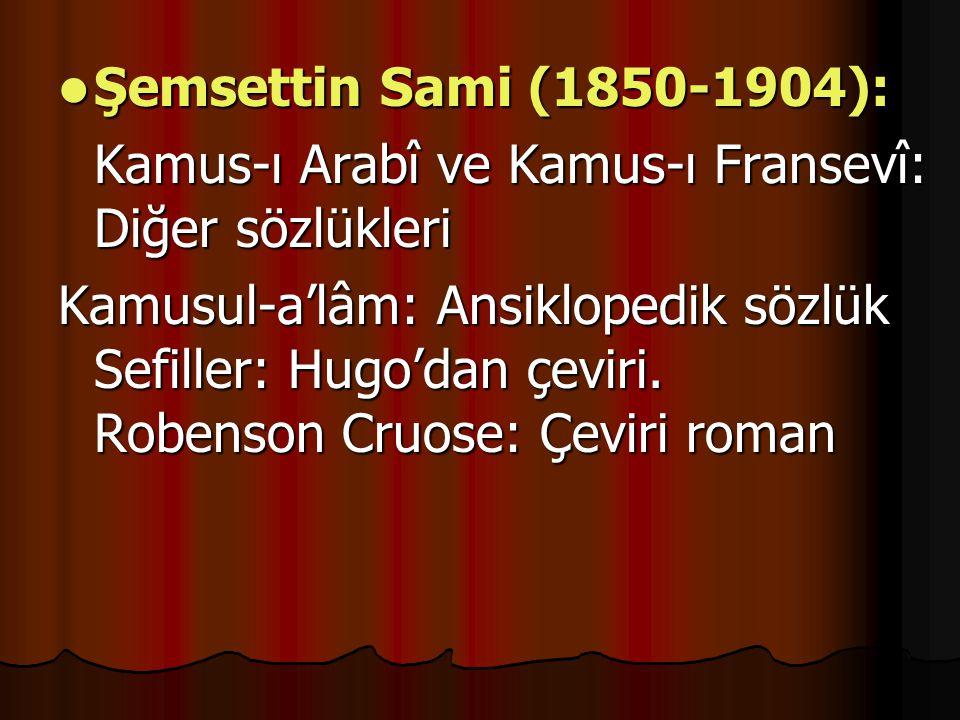 Şemsettin Sami (1850-1904): Şemsettin Sami (1850-1904): Kamus-ı Arabî ve Kamus-ı Fransevî: Diğer sözlükleri Kamusul-a'lâm: Ansiklopedik sözlük Sefiller: Hugo'dan çeviri.