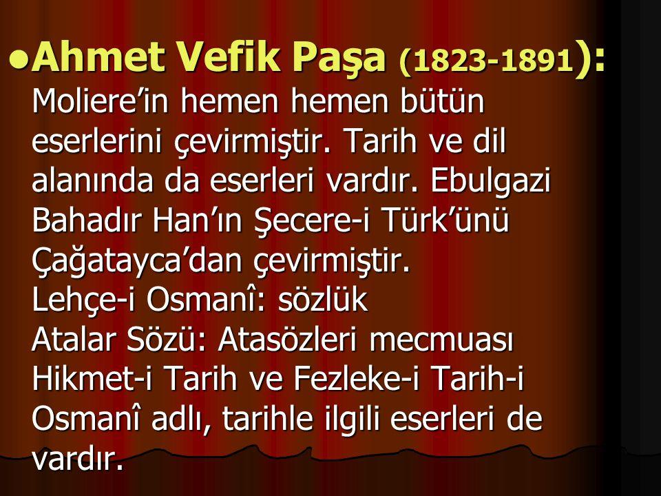 Ahmet Vefik Paşa (1823-1891 ): Moliere'in hemen hemen bütün eserlerini çevirmiştir.