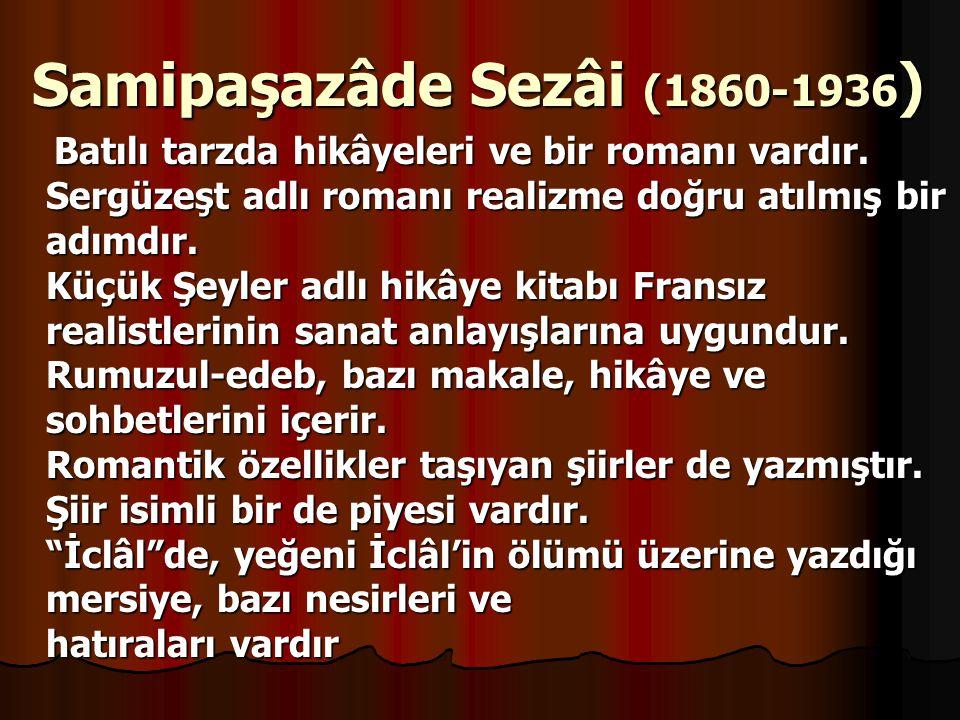 Samipaşazâde Sezâi (1860-1936 ) Samipaşazâde Sezâi (1860-1936 ) Batılı tarzda hikâyeleri ve bir romanı vardır.