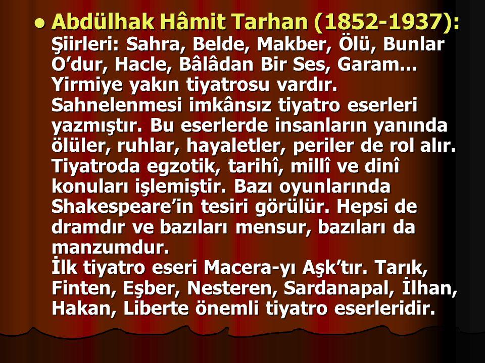 Abdülhak Hâmit Tarhan (1852-1937): Şiirleri: Sahra, Belde, Makber, Ölü, Bunlar O'dur, Hacle, Bâlâdan Bir Ses, Garam...