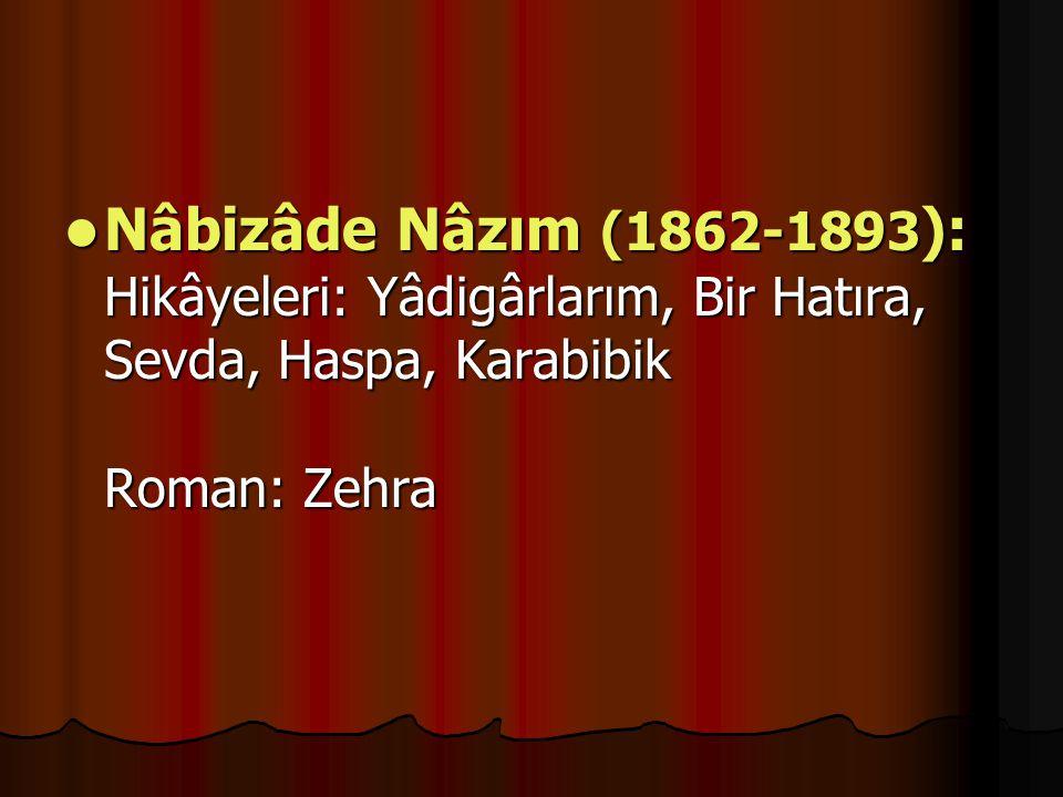 Nâbizâde Nâzım (1862-1893 ): Hikâyeleri: Yâdigârlarım, Bir Hatıra, Sevda, Haspa, Karabibik Roman: Zehra Nâbizâde Nâzım (1862-1893 ): Hikâyeleri: Yâdigârlarım, Bir Hatıra, Sevda, Haspa, Karabibik Roman: Zehra