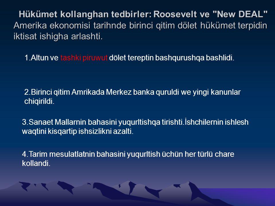 Hükümet kollanghan tedbirler: Roosevelt ve New DEAL Amerika ekonomisi tarihnde birinci qitim dölet hükümet terpidin iktisat ishigha arlashti.