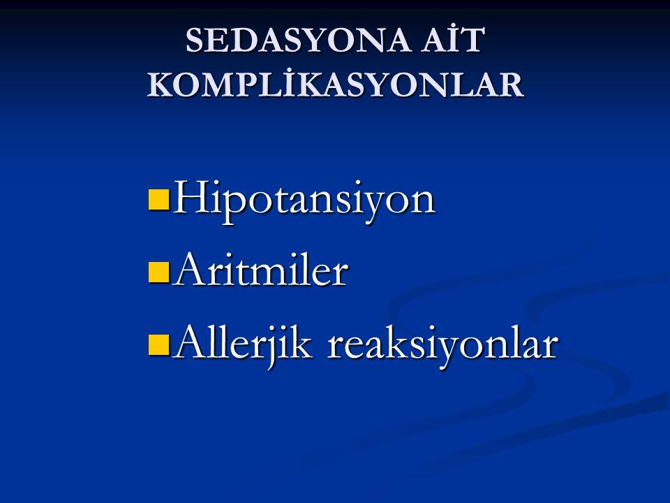 SEDASYONA AİT KOMPLİKASYONLAR Hipotansiyon Hipotansiyon Aritmiler Aritmiler Allerjik reaksiyonlar Allerjik reaksiyonlar
