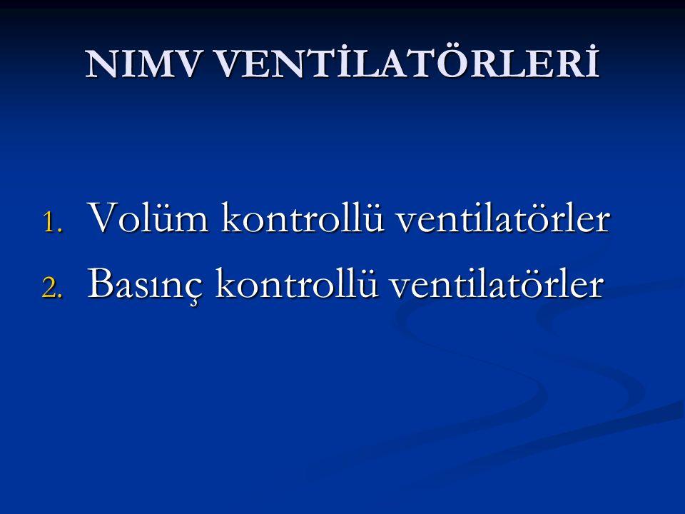 NIMV VENTİLATÖRLERİ 1. Volüm kontrollü ventilatörler 2. Basınç kontrollü ventilatörler
