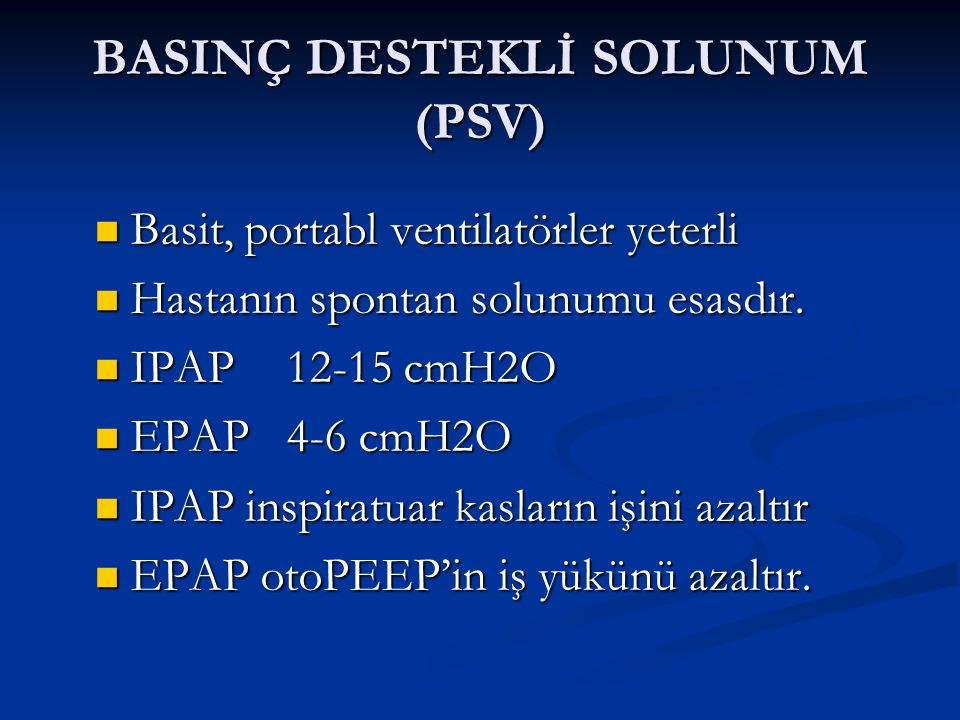 BASINÇ DESTEKLİ SOLUNUM (PSV) Basit, portabl ventilatörler yeterli Basit, portabl ventilatörler yeterli Hastanın spontan solunumu esasdır.