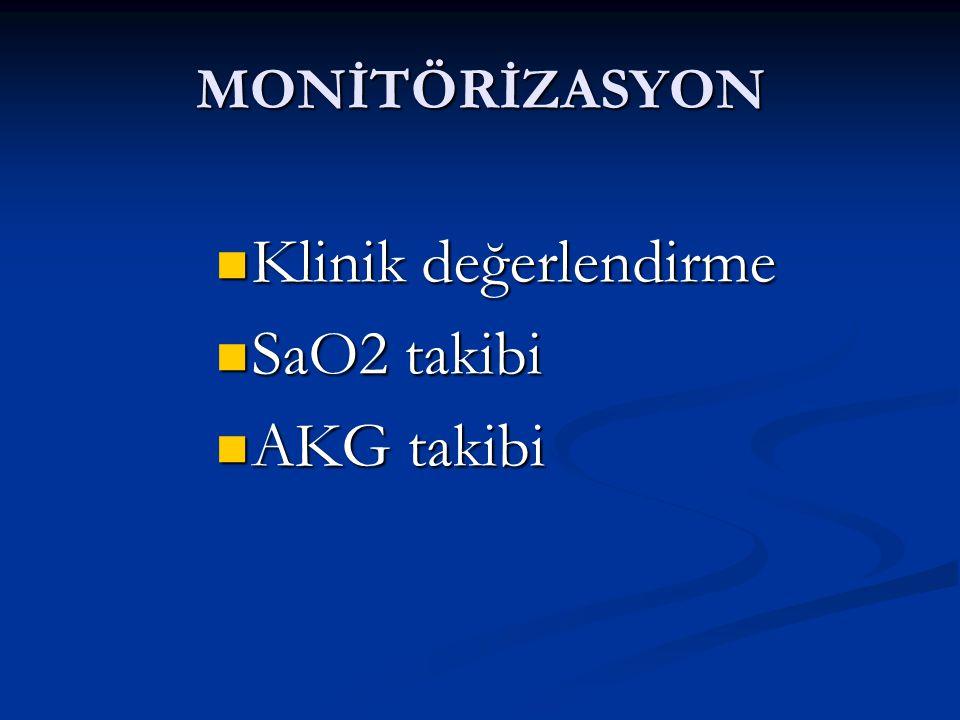 MONİTÖRİZASYON Klinik değerlendirme Klinik değerlendirme SaO2 takibi SaO2 takibi AKG takibi AKG takibi