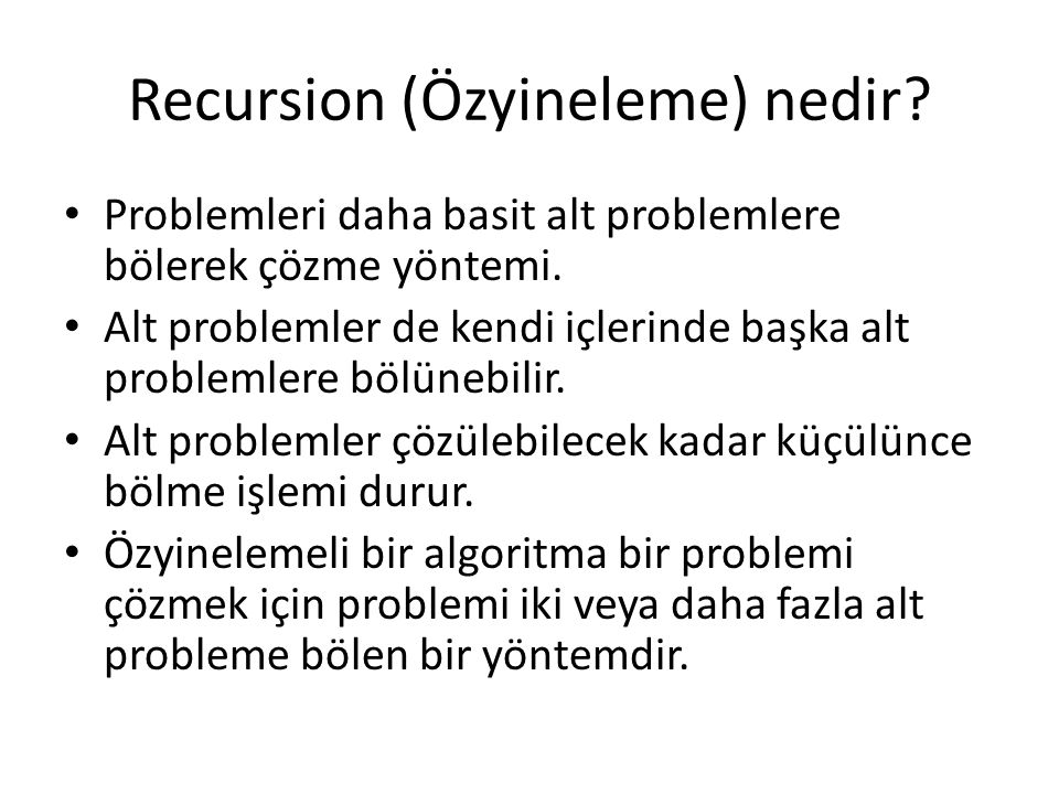 Basamak Sayısı Recursive definition digits(n) = 1 -> if (–9 <= n <= 9) 1 + digits(n/10) -> otherwise Example digits(321) = 1 + digits(321/10) = 1 +digits(32) = 1 + [1 + digits(32/10)] = 1 + [1 + digits(3)] = 1 + [1 + (1)] = 3