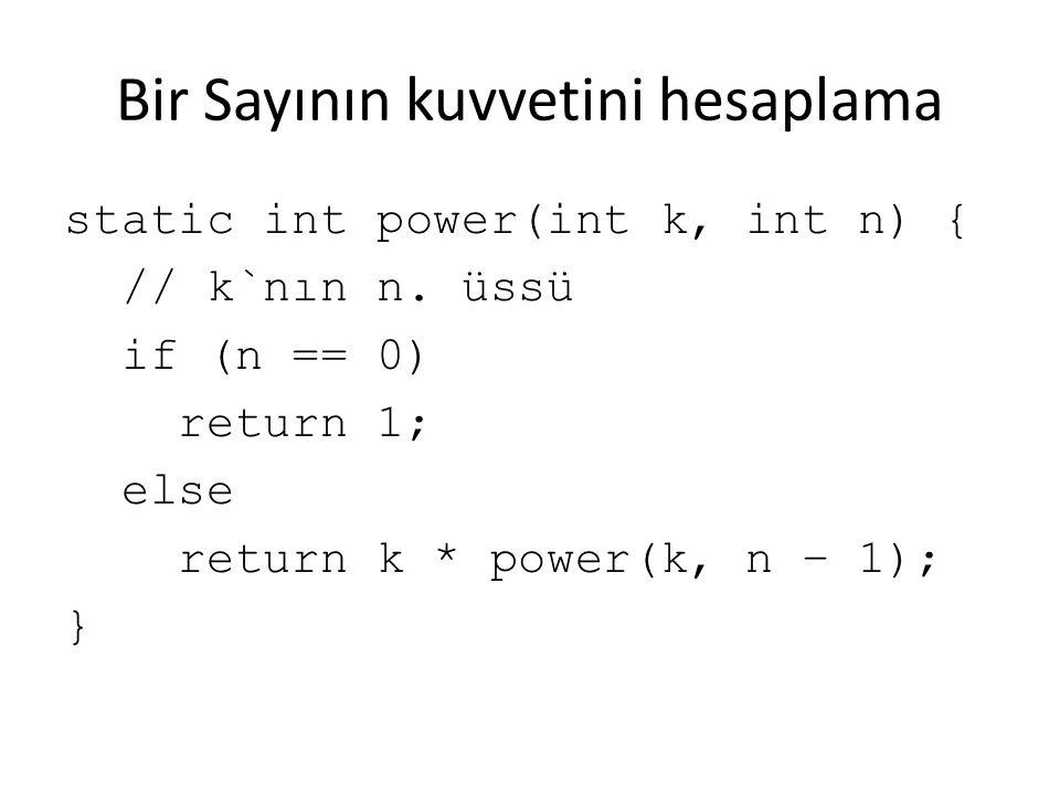 Bir Sayının kuvvetini hesaplama static int power(int k, int n) { // k`nın n. üssü if (n == 0) return 1; else return k * power(k, n – 1); }
