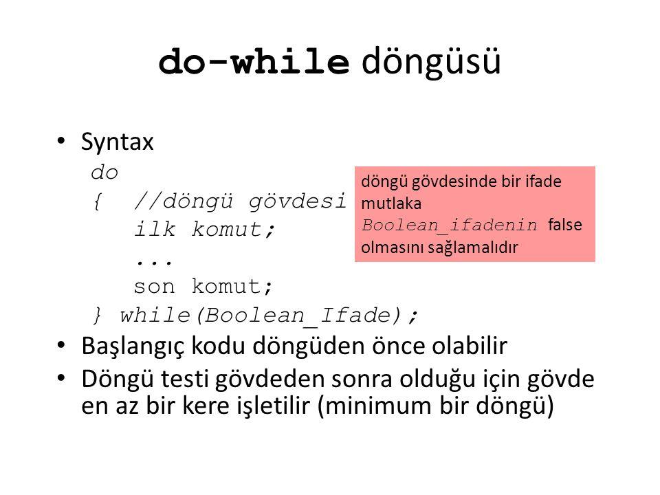 do-while döngüsü Syntax do { //döngü gövdesi ilk komut;... son komut; } while(Boolean_Ifade); Başlangıç kodu döngüden önce olabilir Döngü testi gövded