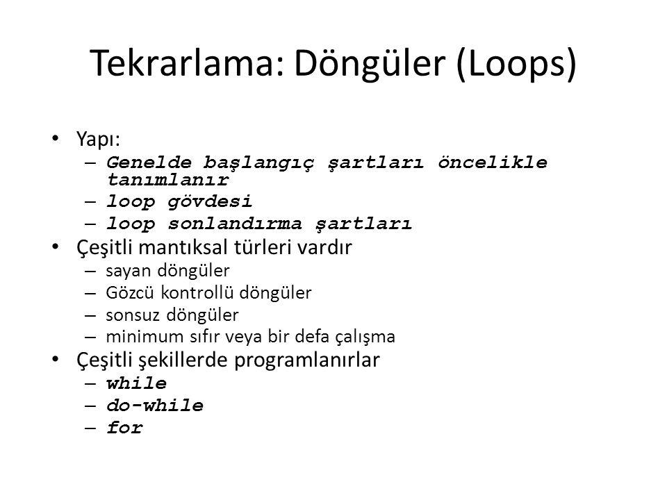 Tekrarlama: Döngüler (Loops) Yapı: – Genelde başlangıç şartları öncelikle tanımlanır – loop gövdesi – loop sonlandırma şartları Çeşitli mantıksal türl