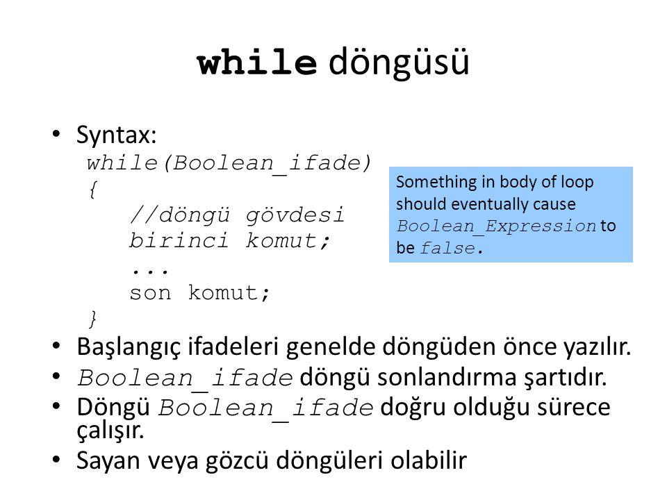 while döngüsü Syntax: while(Boolean_ifade) { //döngü gövdesi birinci komut;... son komut; } Başlangıç ifadeleri genelde döngüden önce yazılır. Boolean