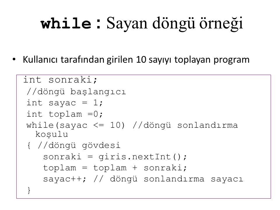 while : Sayan döngü örneği Kullanıcı tarafından girilen 10 sayıyı toplayan program int sonraki; //döngü başlangıcı int sayac = 1; int toplam =0; while