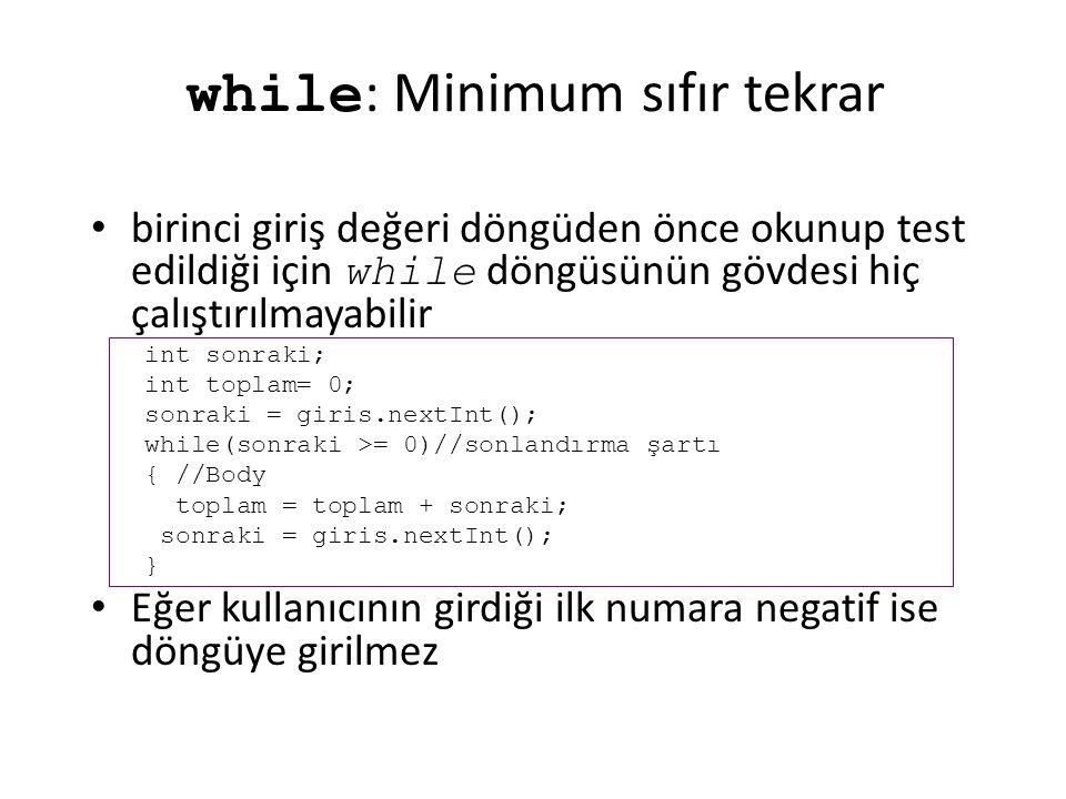 while : Minimum sıfır tekrar birinci giriş değeri döngüden önce okunup test edildiği için while döngüsünün gövdesi hiç çalıştırılmayabilir int sonraki
