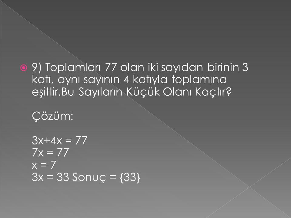  9) Toplamları 77 olan iki sayıdan birinin 3 katı, aynı sayının 4 katıyla toplamına eşittir.Bu Sayıların Küçük Olanı Kaçtır? Çözüm: 3x+4x = 77 7x = 7