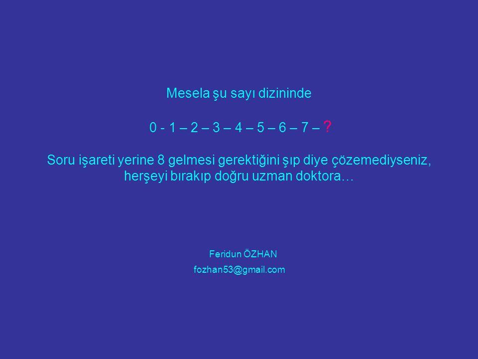 Mesela şu sayı dizininde 0 - 1 – 2 – 3 – 4 – 5 – 6 – 7 – ? Soru işareti yerine 8 gelmesi gerektiğini şıp diye çözemediyseniz, herşeyi bırakıp doğru uz