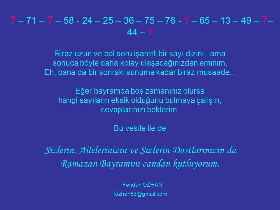 ? – 71 – ? – 58 - 24 – 25 – 36 – 75 – 76 - ? – 65 – 13 – 49 – ? – 44 – ? Biraz uzun ve bol soru işaretli bir sayı dizini, ama sonuca böyle daha kolay