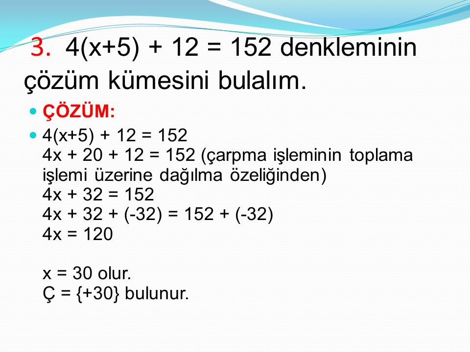 3. 4(x+5) + 12 = 152 denkleminin çözüm kümesini bulalım. ÇÖZÜM: 4(x+5) + 12 = 152 4x + 20 + 12 = 152 (çarpma işleminin toplama işlemi üzerine dağılma