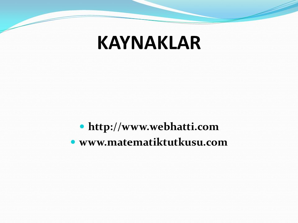 KAYNAKLAR http://www.webhatti.com www.matematiktutkusu.com