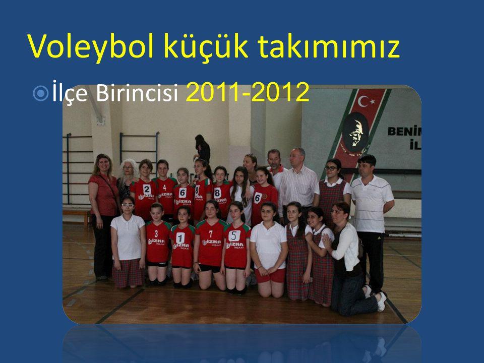 Voleybol küçük takımımız  İlçe Birincisi 2011-2012