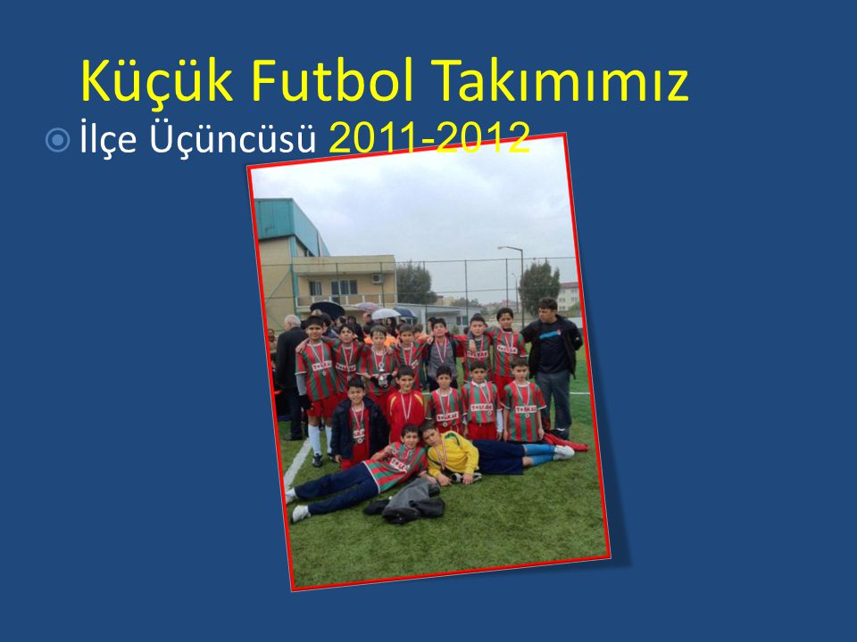 Küçük Futbol Takımımız  İlçe Üçüncüsü 2011-2012