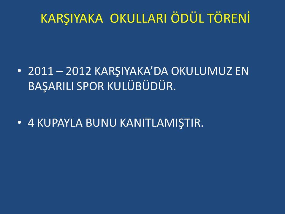 KARŞIYAKA OKULLARI ÖDÜL TÖRENİ 2011 – 2012 KARŞIYAKA'DA OKULUMUZ EN BAŞARILI SPOR KULÜBÜDÜR. 4 KUPAYLA BUNU KANITLAMIŞTIR.