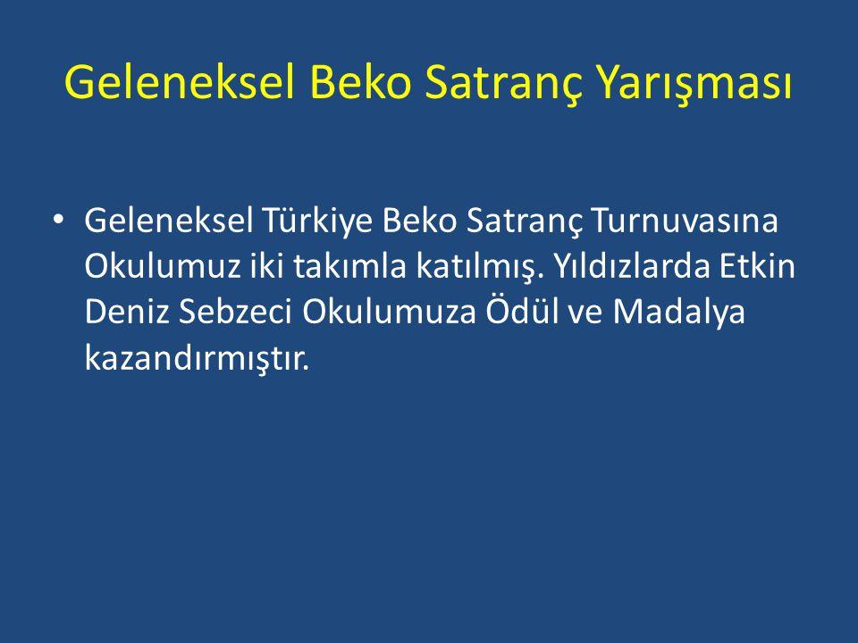 Geleneksel Beko Satranç Yarışması Geleneksel Türkiye Beko Satranç Turnuvasına Okulumuz iki takımla katılmış. Yıldızlarda Etkin Deniz Sebzeci Okulumuza