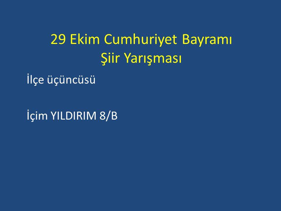 29 Ekim Cumhuriyet Bayramı Şiir Yarışması İlçe üçüncüsü İçim YILDIRIM 8/B