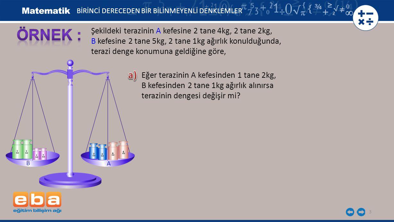 3 Şekildeki terazinin A kefesine 2 tane 4kg, 2 tane 2kg, B kefesine 2 tane 5kg, 2 tane 1kg ağırlık konulduğunda, terazi denge konumuna geldiğine göre,