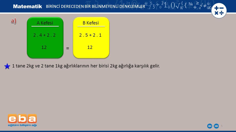5 A Kefesi 2. 4 + 2. 2 12 BİRİNCİ DERECEDEN BİR BİLİNMEYENLİ DENKLEMLER B Kefesi 2. 5 + 2. 1 12 = 1 tane 2kg ve 2 tane 1kg ağırlıklarının her birisi 2