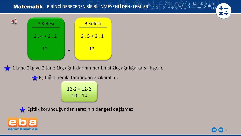 6 A Kefesi 2. 4 + 2. 2 12 BİRİNCİ DERECEDEN BİR BİLİNMEYENLİ DENKLEMLER B Kefesi 2. 5 + 2. 1 12 = 1 tane 2kg ve 2 tane 1kg ağırlıklarının her birisi 2