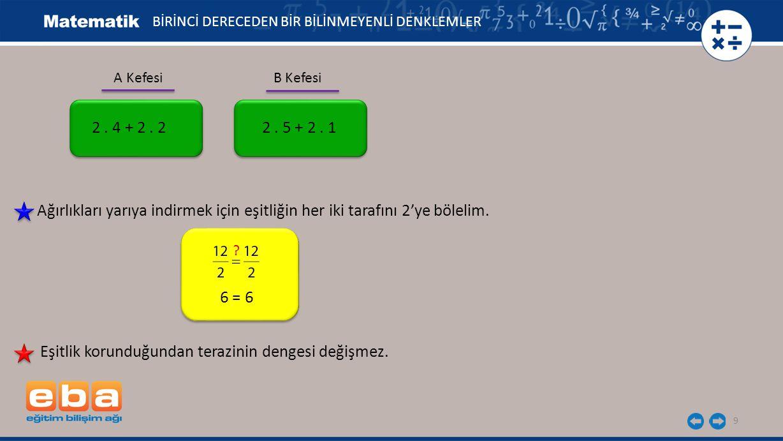 10 Eşitliğin her iki tarafına aynı sayının eklenmesi veya çıkarılması eşitliği bozmaz.