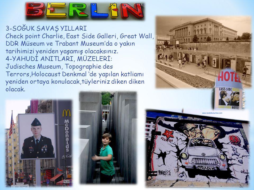 3-SOĞUK SAVAŞ YILLARI Check point Charlie, East Side Galleri, Great Wall, DDR Müseum ve Trabant Museum'da o yakın tarihimizi yeniden yaşamış olacaksın