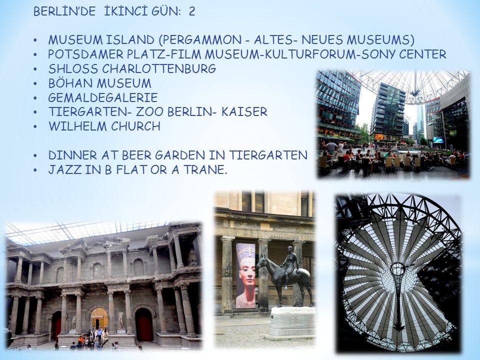 BERLİN'DE İKİNCİ GÜN: 2 MUSEUM ISLAND (PERGAMMON - ALTES- NEUES MUSEUMS) POTSDAMER PLATZ-FILM MUSEUM-KULTURFORUM-SONY CENTER SHLOSS CHARLOTTENBURG BÖH