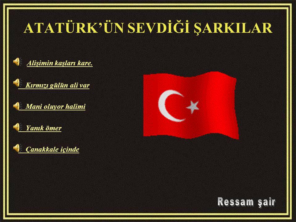 ATATÜRK'ÜN SEVDİĞİ ŞARKILAR Alişimin kaşları kare.