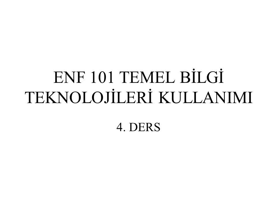 ENF 101 TEMEL BİLGİ TEKNOLOJİLERİ KULLANIMI 4. DERS