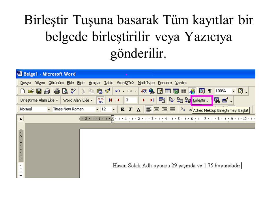 Birleştir Tuşuna basarak Tüm kayıtlar bir belgede birleştirilir veya Yazıcıya gönderilir.