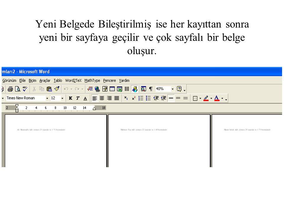 Yeni Belgede Bileştirilmiş ise her kayıttan sonra yeni bir sayfaya geçilir ve çok sayfalı bir belge oluşur.