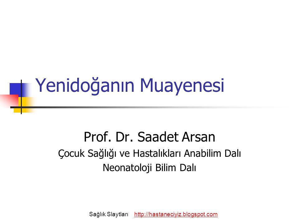 Yenidoğanın Muayenesi Prof. Dr. Saadet Arsan Çocuk Sağlığı ve Hastalıkları Anabilim Dalı Neonatoloji Bilim Dalı Sağlık Slaytlarıhttp://hastaneciyiz.bl