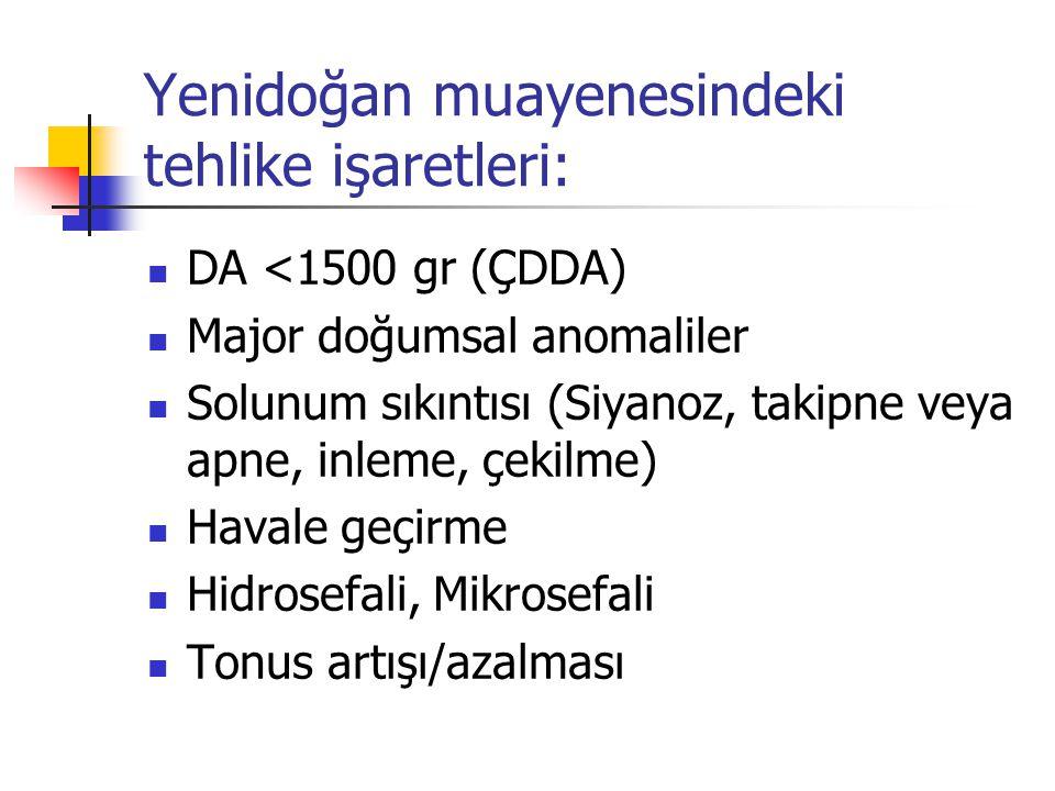 Yenidoğan muayenesindeki tehlike işaretleri: DA <1500 gr (ÇDDA) Major doğumsal anomaliler Solunum sıkıntısı (Siyanoz, takipne veya apne, inleme, çekil