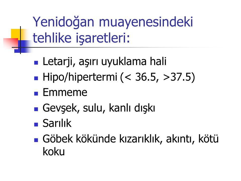 Yenidoğan muayenesindeki tehlike işaretleri: Letarji, aşırı uyuklama hali Hipo/hipertermi ( 37.5) Emmeme Gevşek, sulu, kanlı dışkı Sarılık Göbek kökün